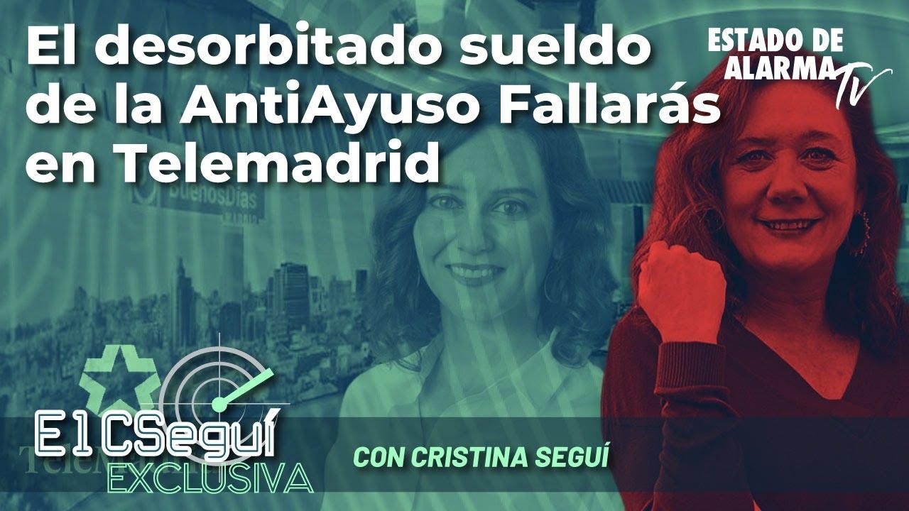 El CSEGUÍ: El desorbitado sueldo de la Antiayuso Fallarás en Telemadrid - Directo con Cristina Seguí