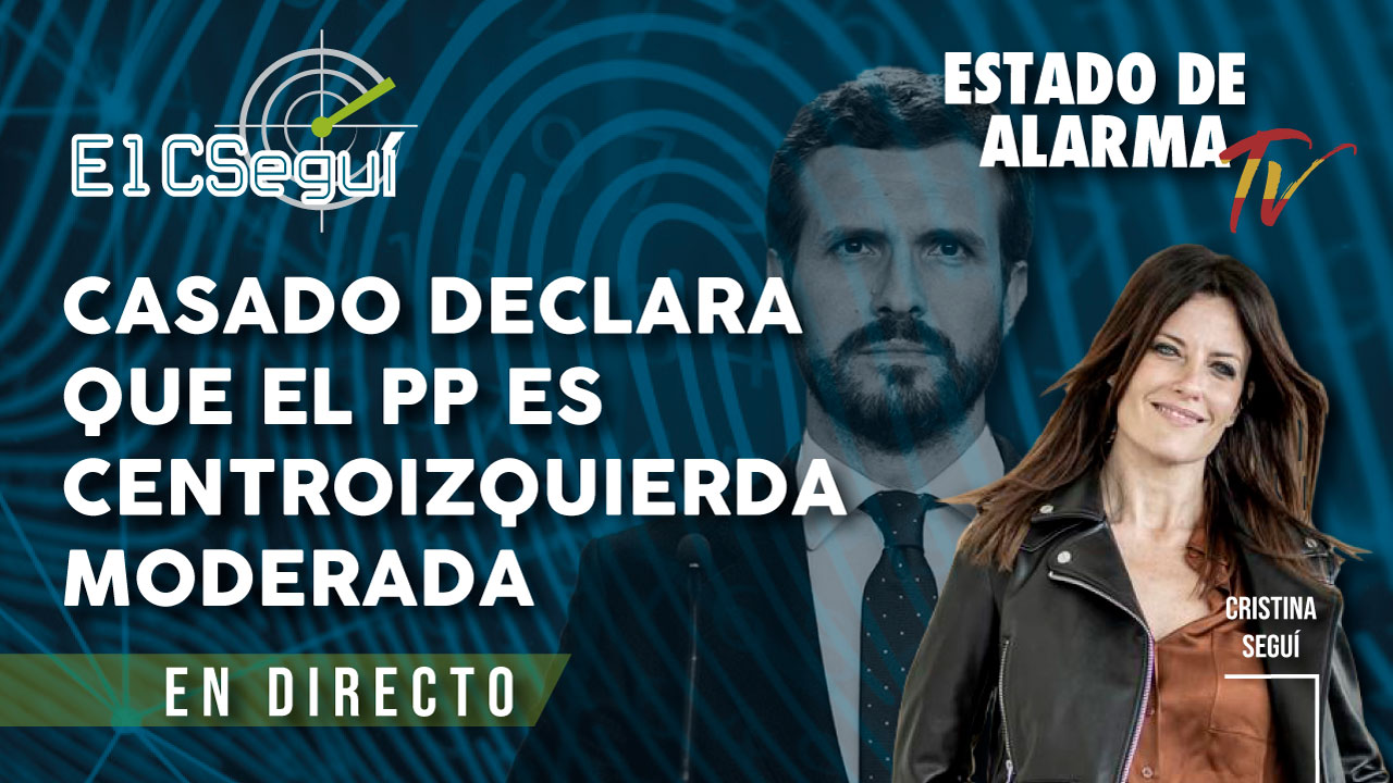 EL CSEGUÍ. CASADO declara que el PP es CENTROIZQUIERDA MODERADA