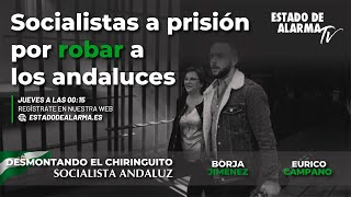 Desmontando el chiringuito socialista andaluz. Socialistas a prisión por robar a los andaluces