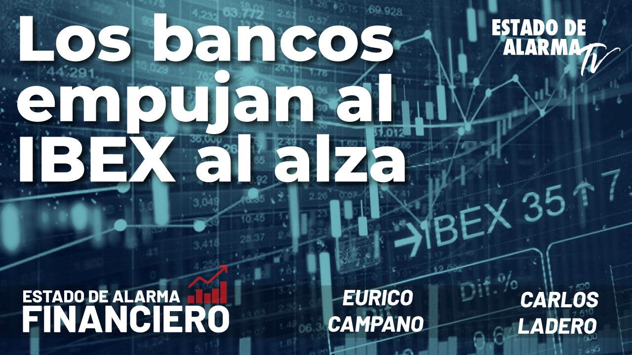 EDA Financiero: Los bancos empujan al IBEX al alza; con Eurico Campano y Carlos Ladero