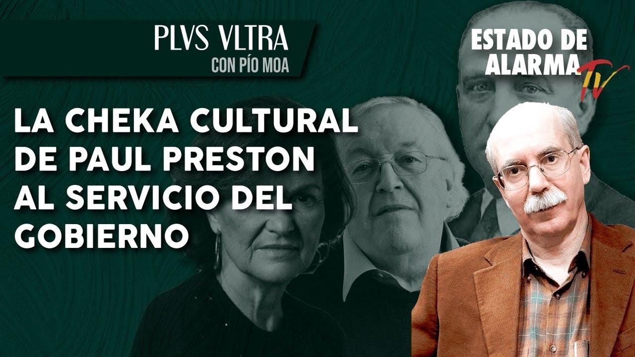 La CHEKA CULTURAL de PAUL PRESTON al SERVICIO del GOBIERNO