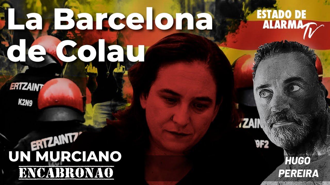 En Directo Un Murciano Encabronao con Hugo Pereira: La Barcelona de Colau