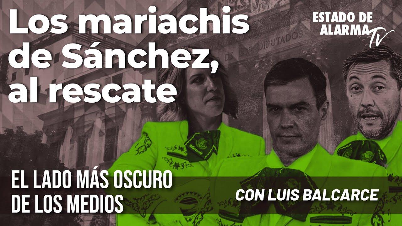 Los Mariachis de Sánchez, al rescate: El Lado Oscuro de los Medios con Luis Balcarce