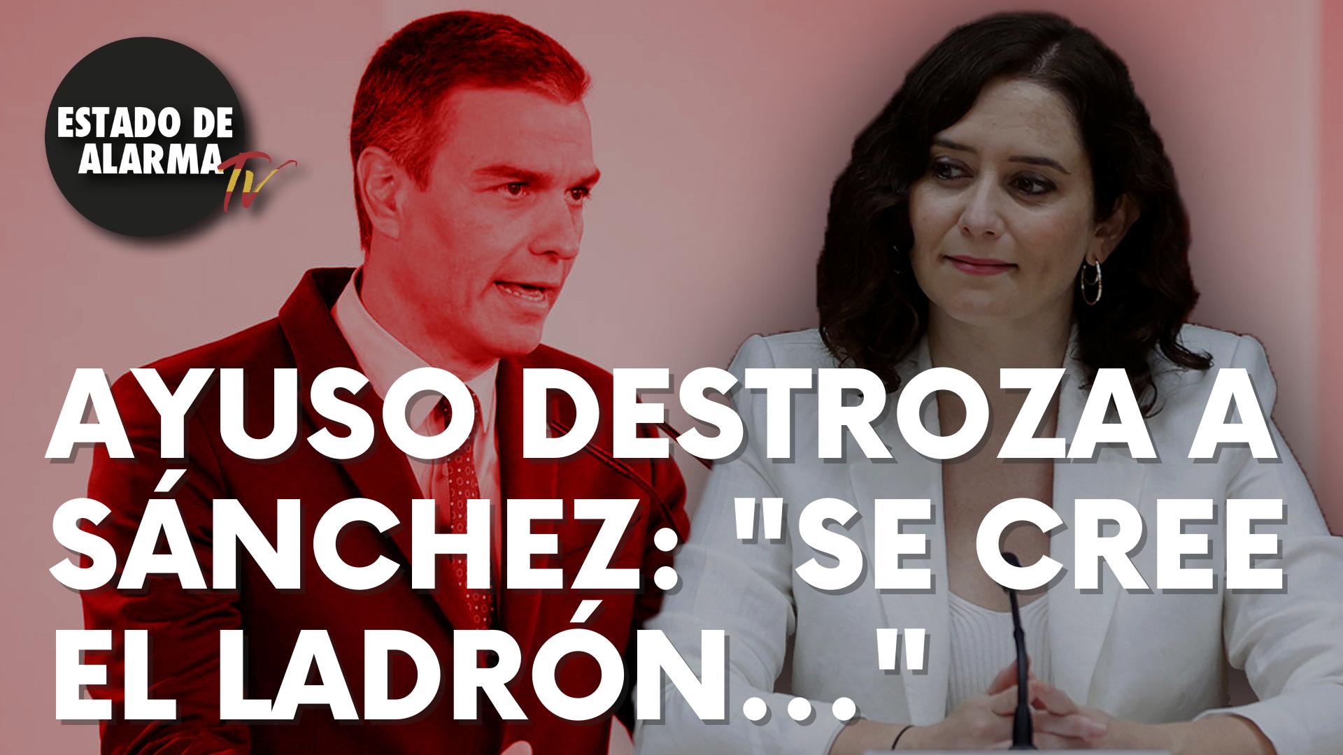 """La presidenta de Madrid, Isabel Díaz Ayuso, destroza a Pedro Sánchez: """"Se cree el ladrón..."""""""