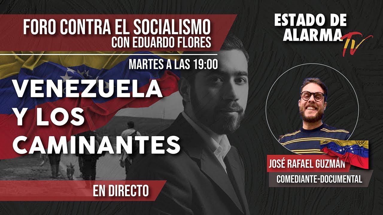 FORO CONTRA EL SOCIALISMO: VENEZUELA y los CAMINANTES, en DIRECTO con Eduardo Flores
