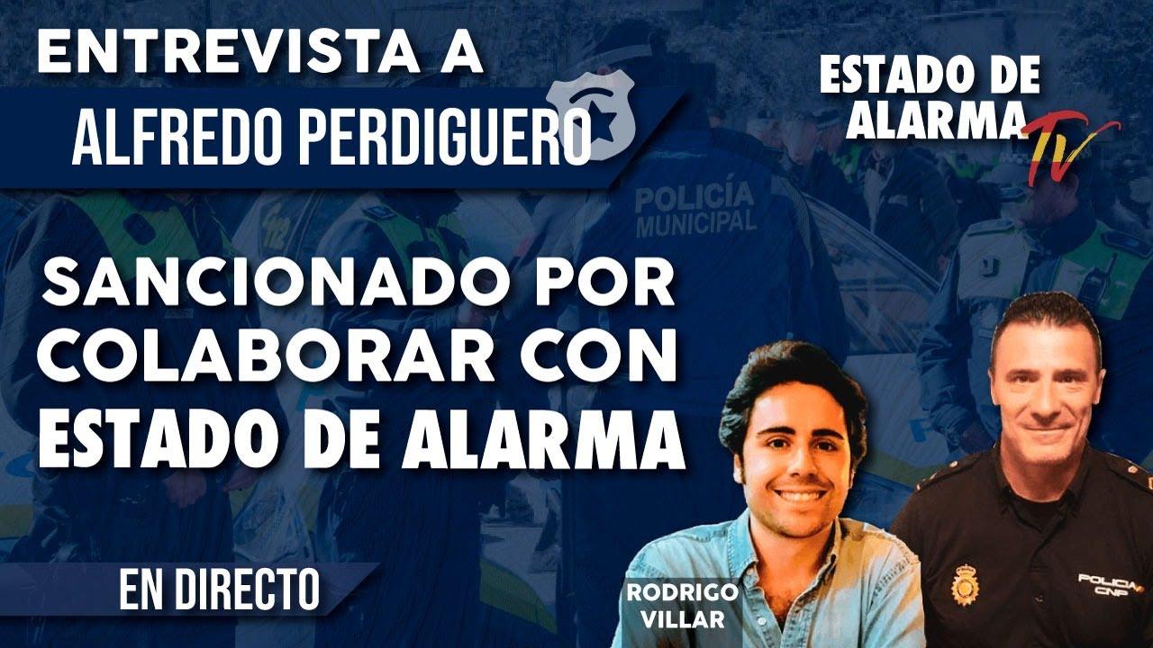 SANCIONADO por COLABORAR con ESTADO de ALARMA, Entrevista a Alfredo Perdiguero
