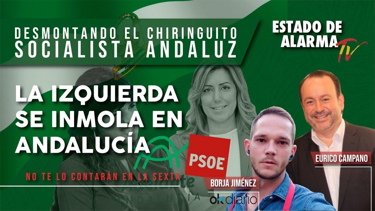 DESMONTANDO el CHIRINGUITO SOCIALISTA ANDALUZ: La IZQUIERDA se INMOLA en ANDALUCÍA
