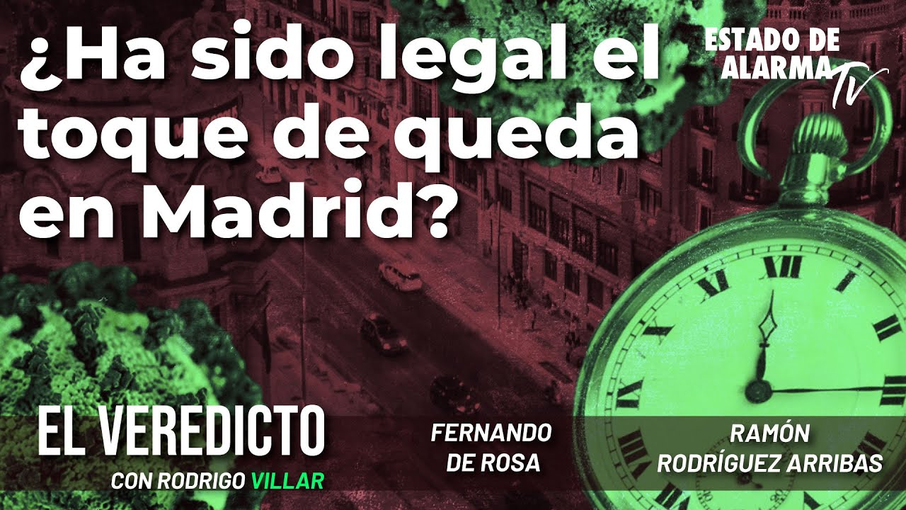 El Veredicto. ¿Ha sido legal el toque de queda en Madrid? Con Villar, de Rosa y Rodríguez Arribas