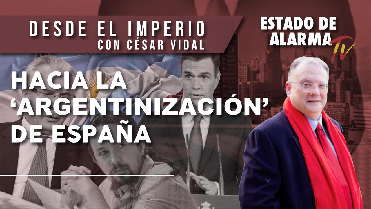 Hacia la 'ARGENTINIZACIÓN' de ESPAÑA, Desde el Imperio con César Vidal