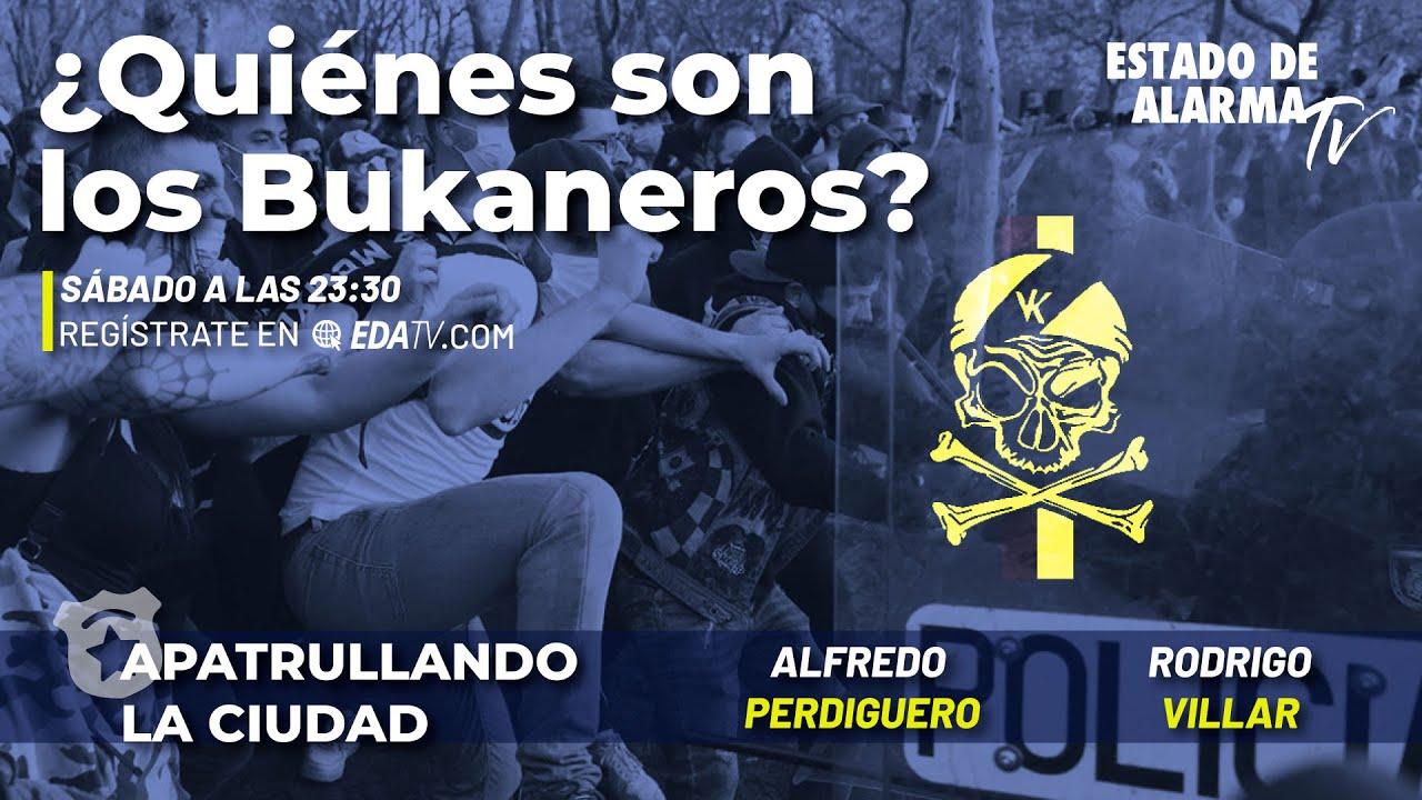 Apatrullando la Ciudad: ¿Quiénes son los Bukaneros? con Rodrigo Villar y Alfredo Perdiguero