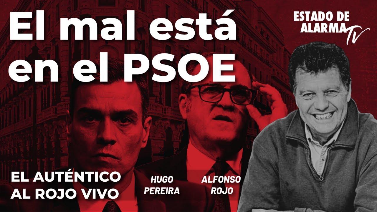 El Auténtico Al Rojo Vivo: El mal está en el PSOE. Directo con Rojo y Pereira