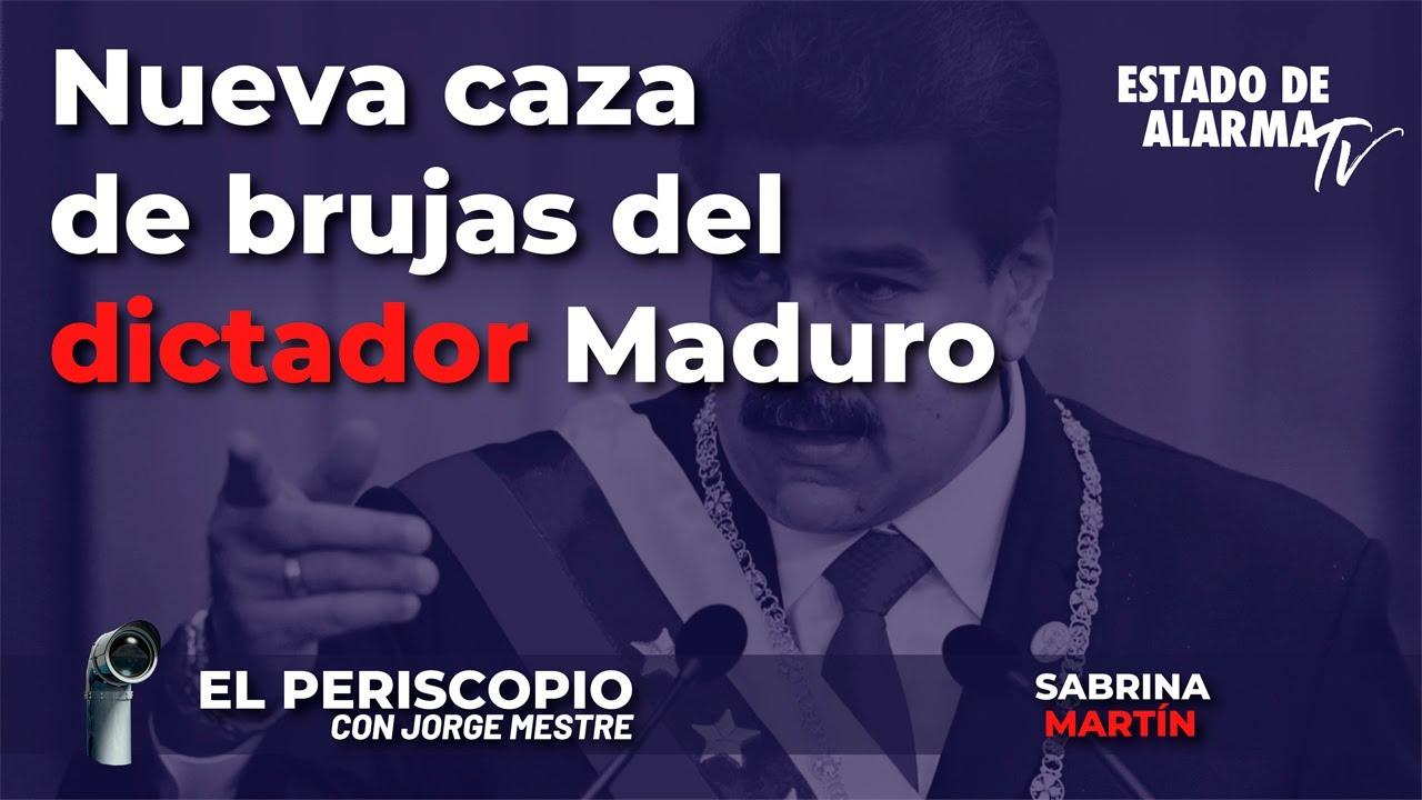 El Periscopio: Nueva caza de brujas del dictador Maduro, con Jorge Mestre y  Sabrina Martín