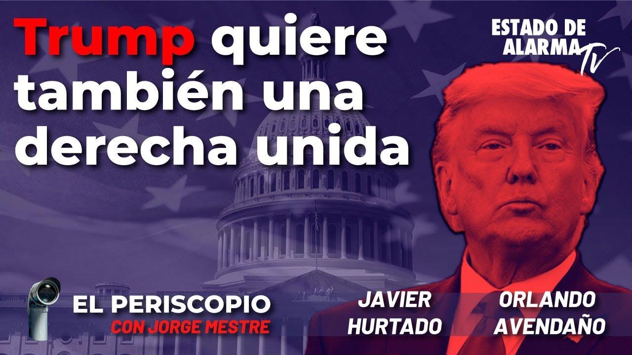 El Periscopio: Trump quiere también una derecha unida - Directo con Jorge Mestre, Hurtado, Avendaño