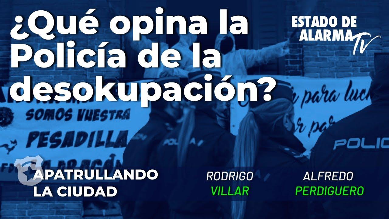 ¿Qué opina la Policía de la 'desokupación'  Alfredo Perdiguero y Rodrigo Villar