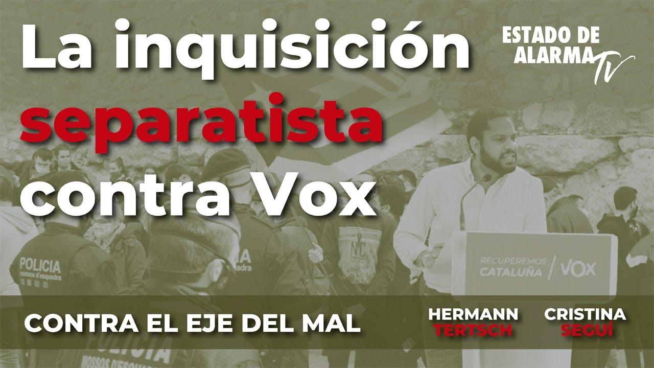 Contra el Eje del Mal  La inquisición separatista contra VOX, Hermann Tertsch y Cristina Seguí