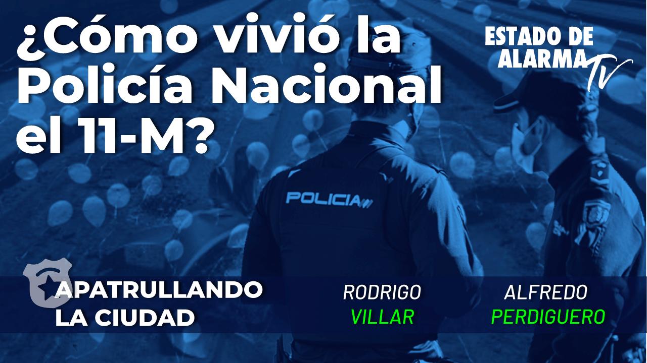 ¿Cómo vivió la Policía Nacional el 11-M- Apatrullando la ciudad con Rodrigo Villar y Alfredo Perdiguero