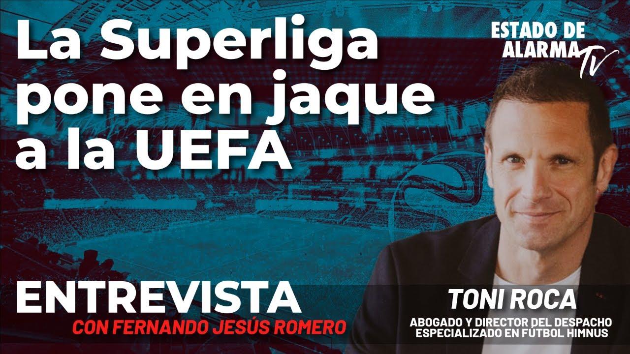 Entrevista a Toni Roca: La Superliga pone en jaque a la UEFA; con Fernando Jesús Romero
