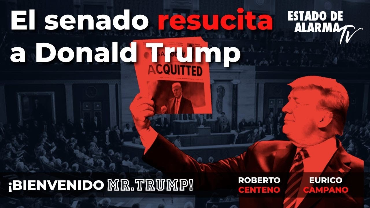 Bienvenido Mr  Trump  El senado resucita a Donald Trump, con Roberto Centeno y Eurico Campano