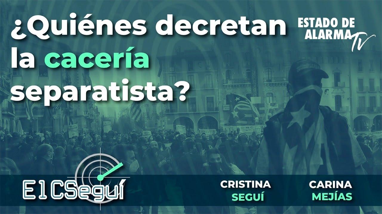 En Directo El CSEGUÍ: ¿Quiénes decretan la cacería separatista? Con Cristina Seguí y Carnina Mejías