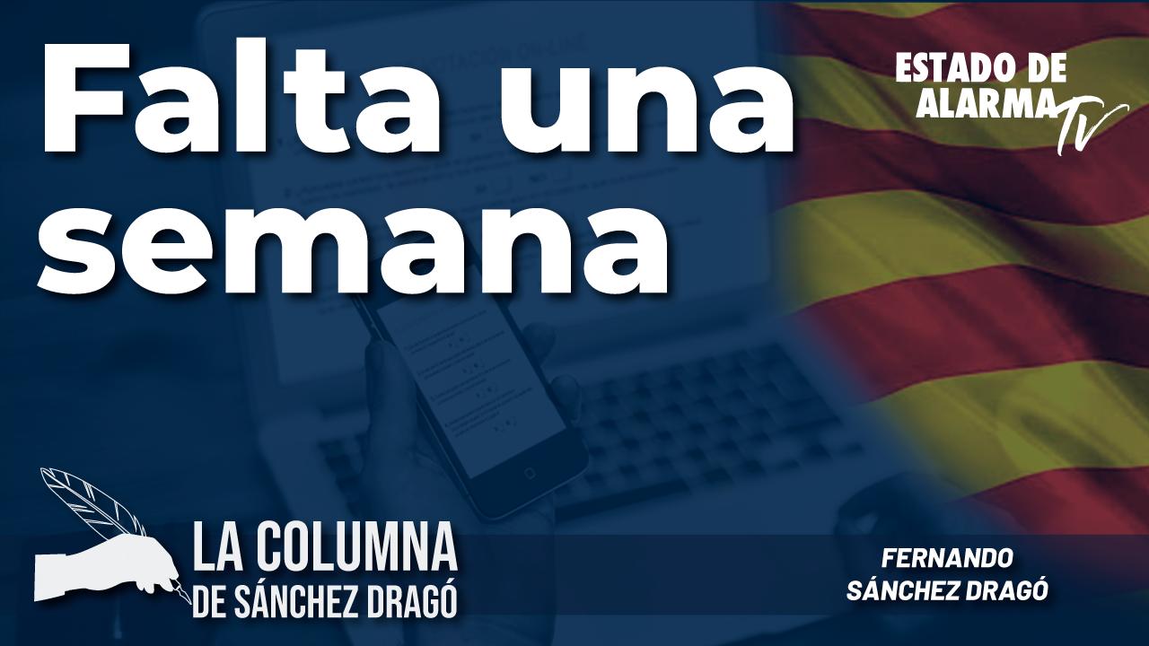 Falta una semana-La columna de Sánchez Dragó