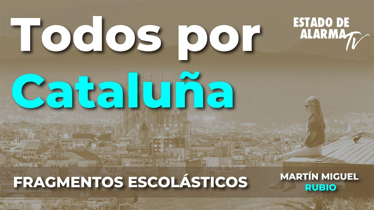 Fragmentos Escolásticos con Martín Miguel Rubio, Todos por Cataluña