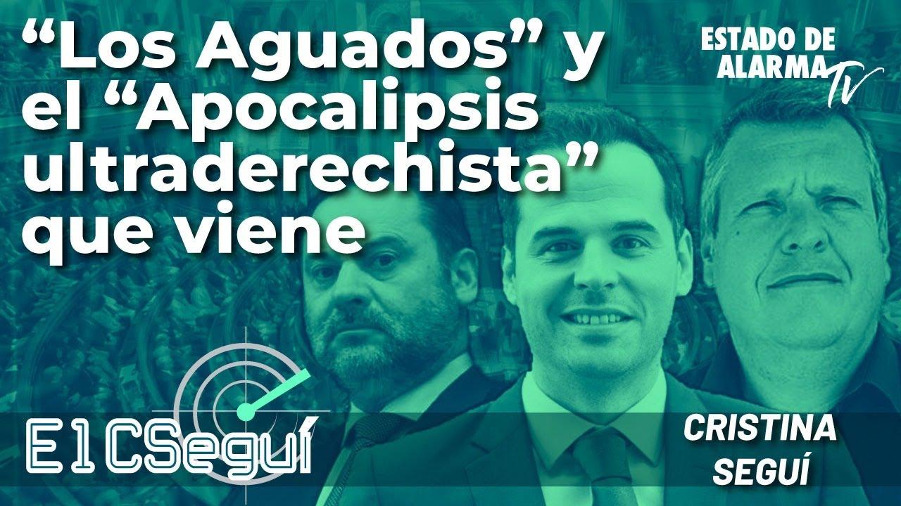 'Los Aguados' y el 'Apocalipsis' ultraderechista que viene - El CSEGUÍ en Directo con Cristina Seguí