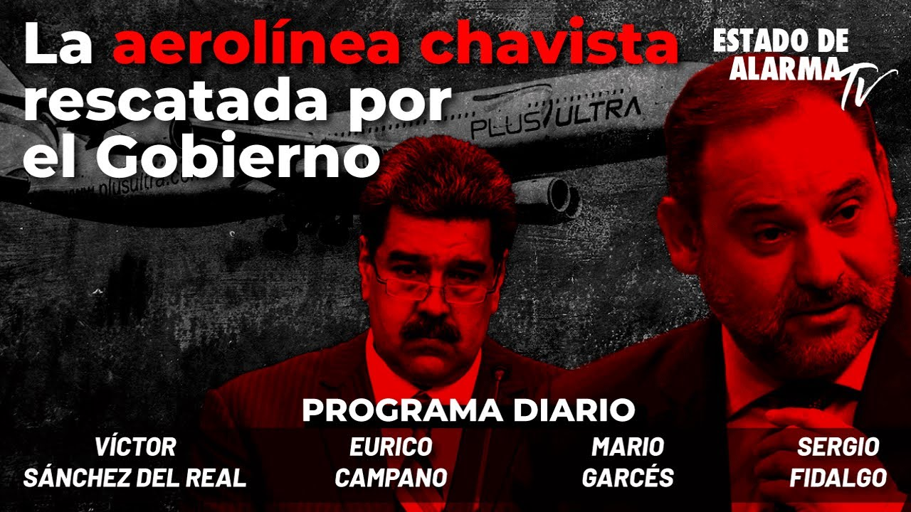 La aerolínea chavista rescatada por el Gobierno; con Campano, Garcés, Sánchez del Real, Fidalgo