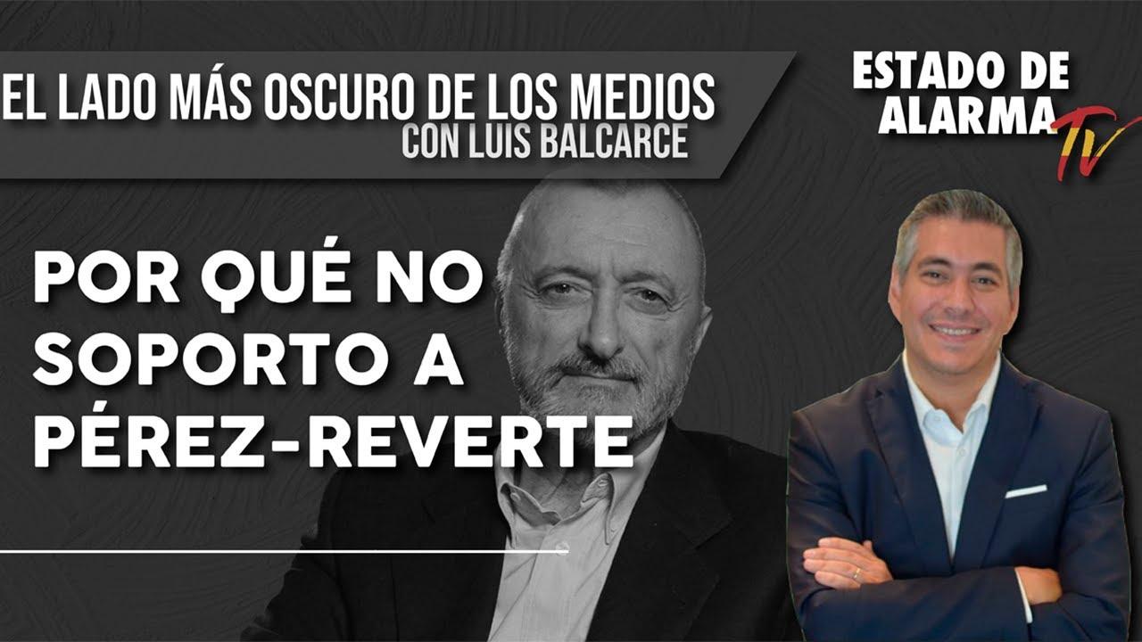 Por qué NO SOPORTO a PÉREZ-REVERTE: Luis Balcarce y El Lado Más Oscuro de los Medios de Comunicación
