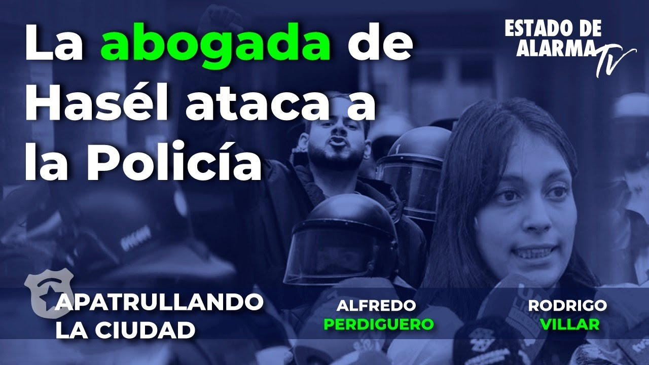 Apatrullando la ciudad, Alfredo Perdiguero y Rodrigo Villar. La abogada de Hasél ataca a la Policía