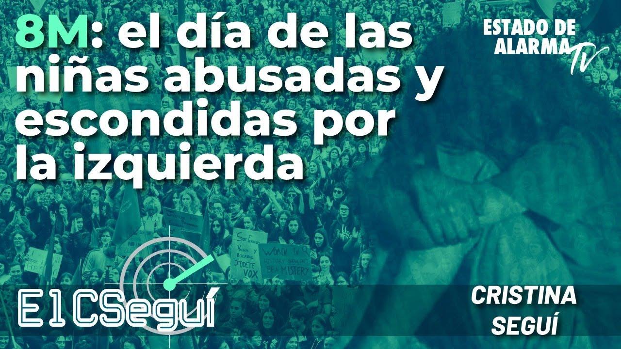 CSeguí: 8M: El día de las niñas abusadas y escondidas por la izquierda, Directo con Cristina Seguí