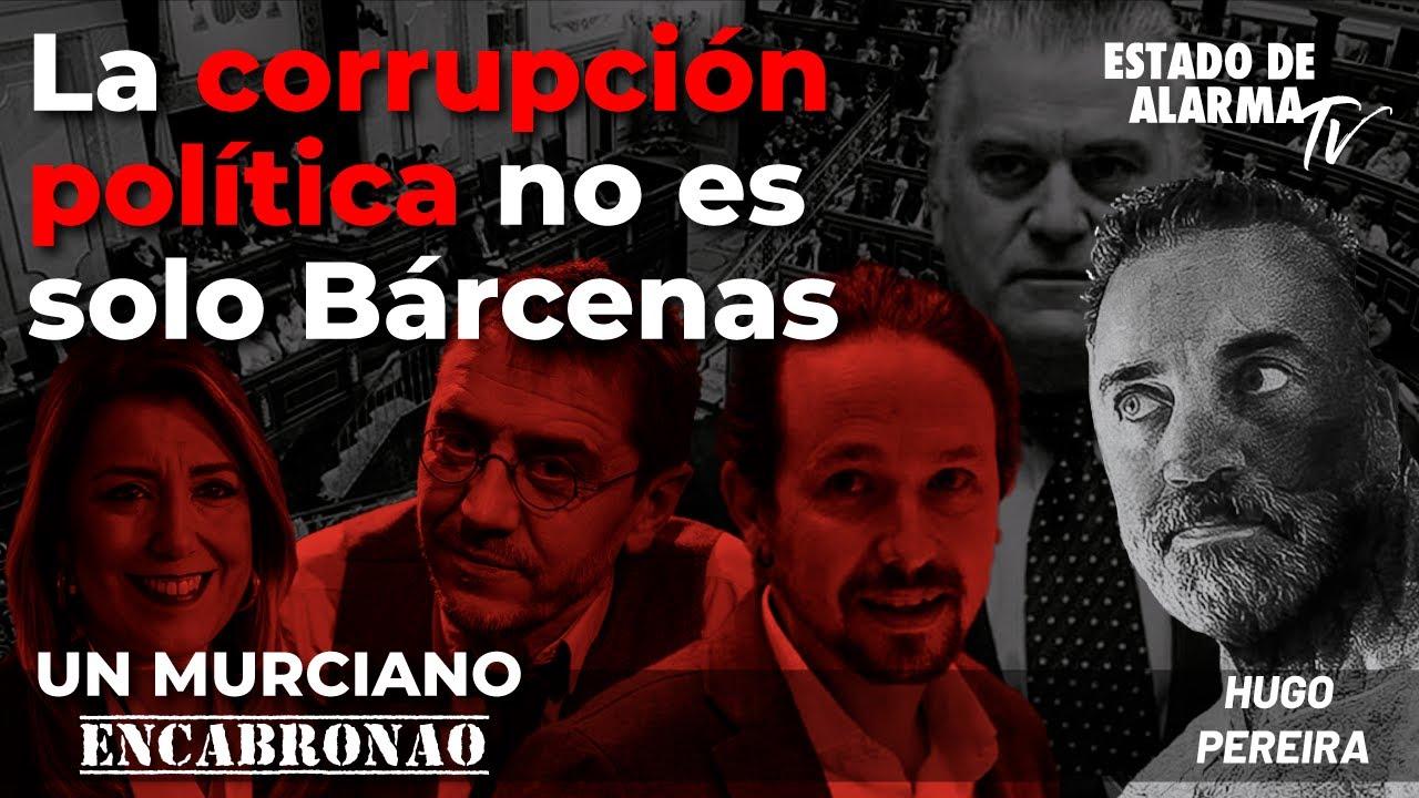 En Directo Un Murciano Encabronao con Hugo Pereira: La corrupción política no es solo Bárcenas
