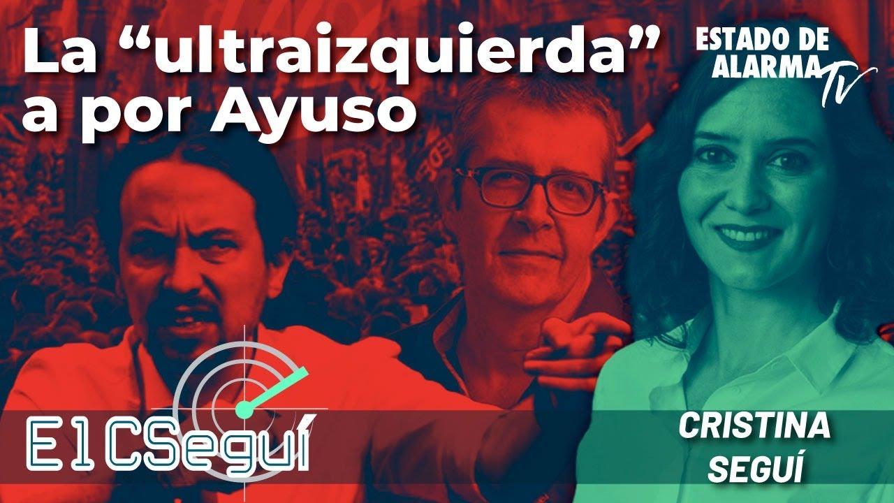 El CSEGUÍ en Directo: La 'ultraizquierda' a por Ayuso; con Cristina Seguí