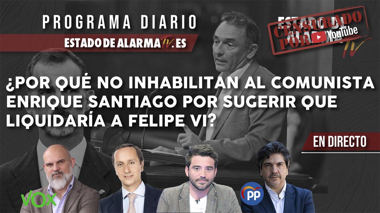 ¿Por qué NO INHABILITAN al COMUNISTA Enrique Santiago por SUGERIR que LIQUIDARÍA a  FELIPE VI?