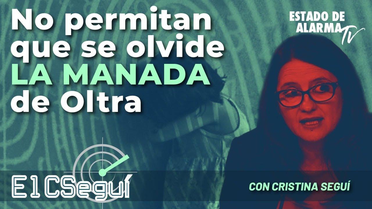El CSEGUÍ: No permitan que se olvide LA MANADA de Oltra; Directo con Cristina Seguí