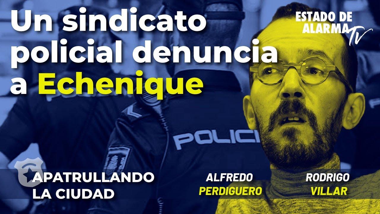 Apatrullando la ciudad: Un sindicato policial denuncia a Echenique, con Alfredo Perdiguero, R Villar