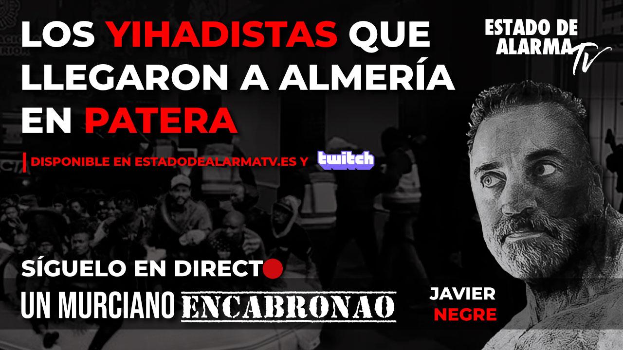 En DIRECTO UN MURCIANO ENCABRONAO: Los YIHADISTAS que LLEGARON a ALMERÍA en PATERA, Javier Negre