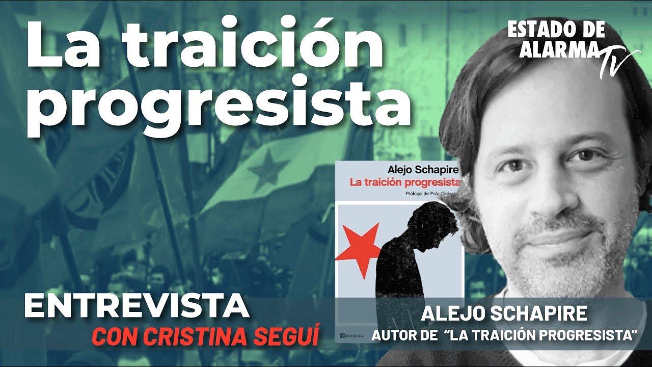 Entrevista a Alejo Schapire: La traición progresista, con Cristina Seguí