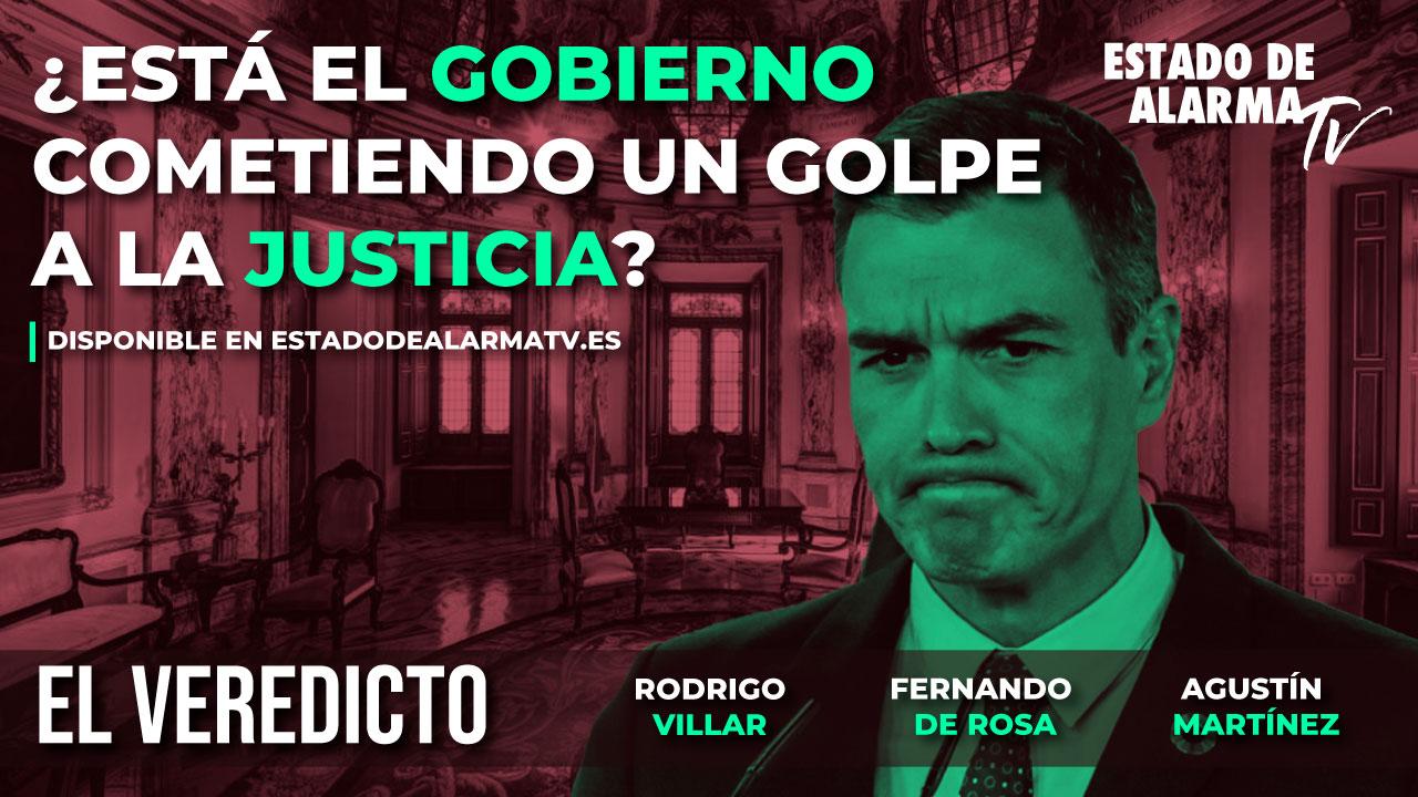 El Veredicto- ¿Está el Gobierno cometiendo un golpe a la Justicia? Rodrigo Villar, Fernando de Rosa y Agustín Martínez