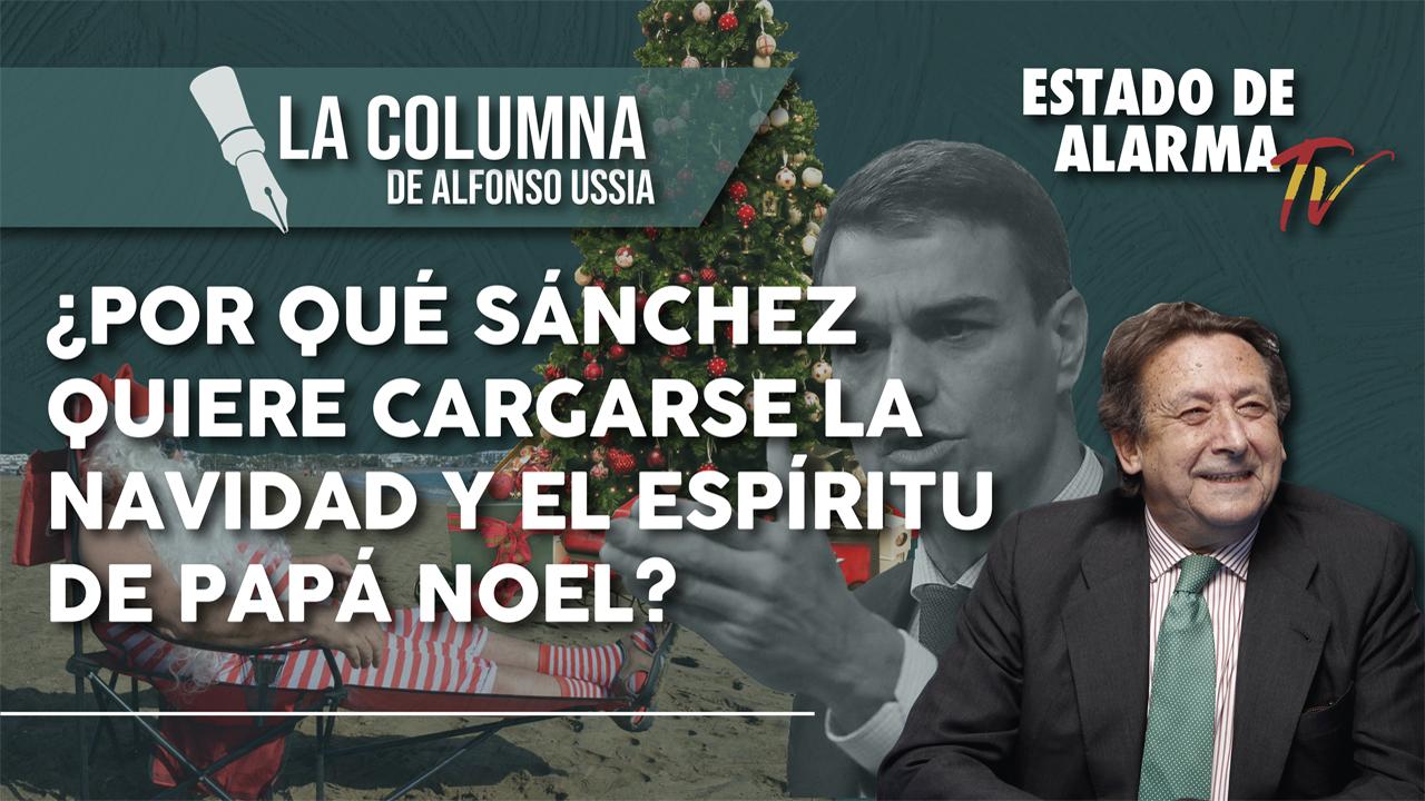 LA COLUMNA de Alfonso USSÍA. ¿Por qué SÁNCHEZ quiere CARGARSE la NAVIDAD y el espíritu de PAPÁ NOEL?