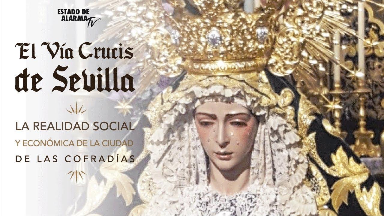 Especial: El Via Crucis de Sevilla. La realidad social y económica de la ciudad de las cofradías