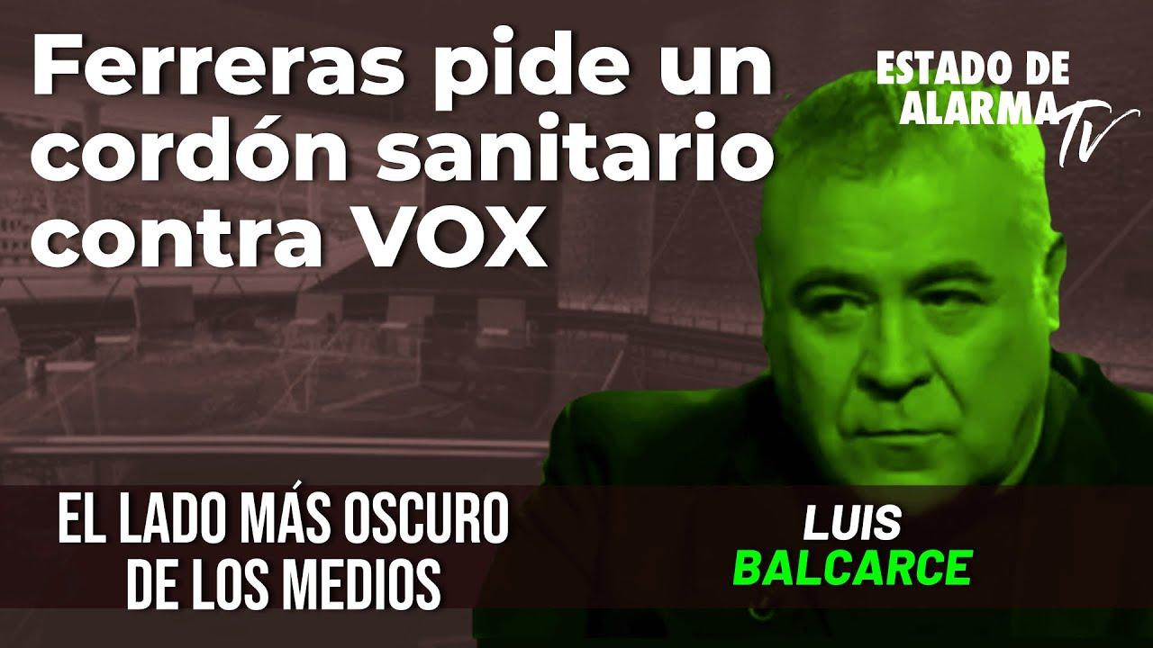 Ferreras pide un cordón sanitario contra VOX; El Lado Oscuro de los Medios, con Luis Balcarce