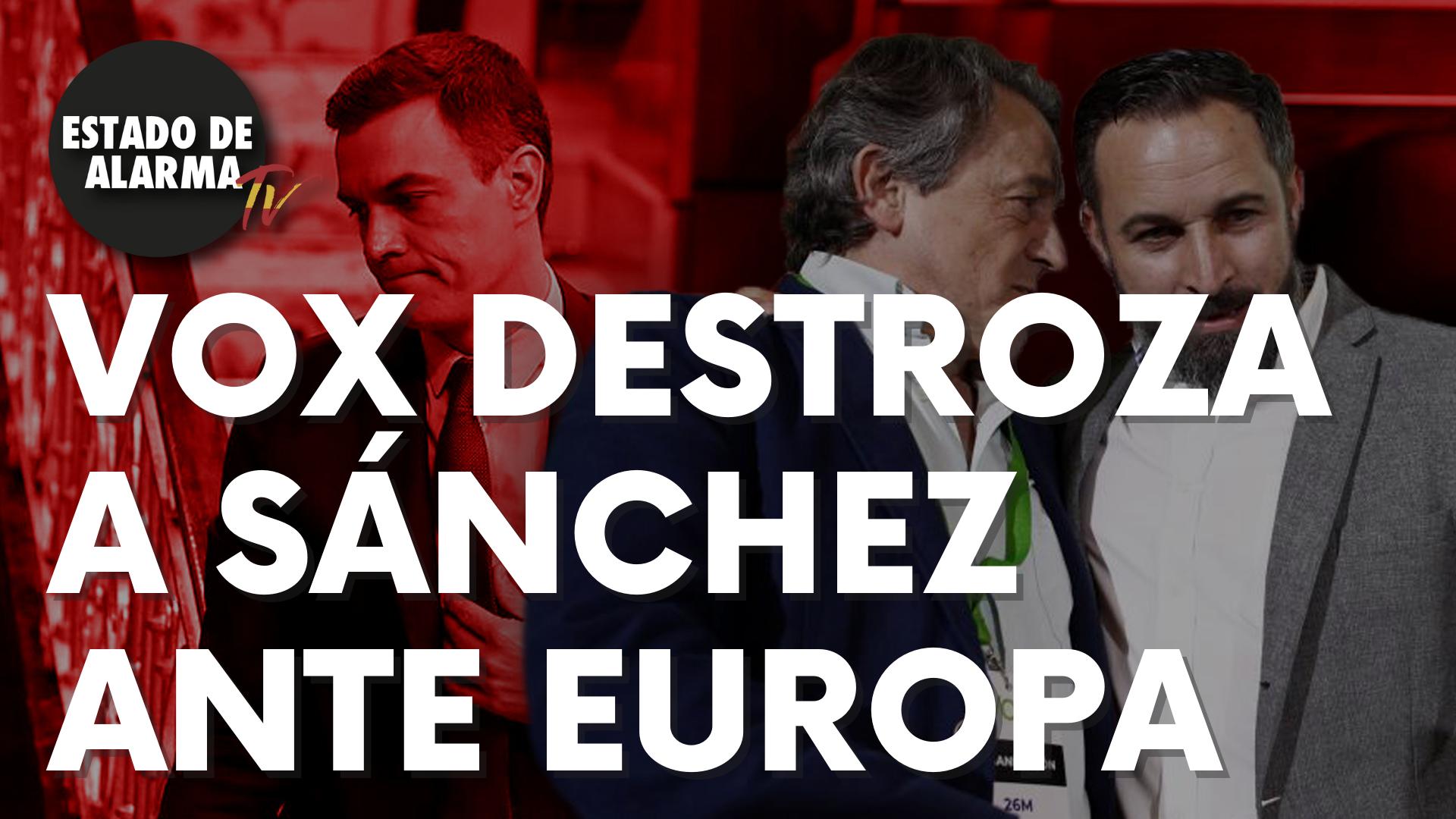 Vox destroza a Sánchez ante Europa