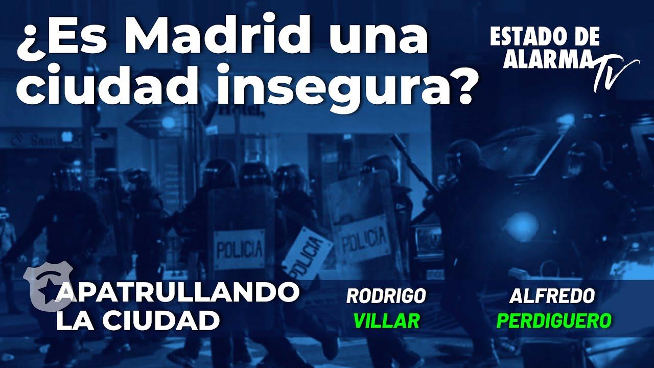 Apatrullando la ciudad: ¿Es Madrid una ciudad insegura? Con Alfredo Perdiguero y Eurico Campano