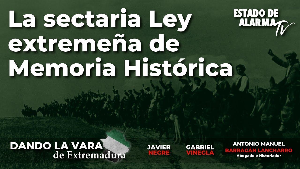 La sectaria Ley extremeña de Memoria Histórica, con Negre, Viñegla y Antonio Manuel Barragán