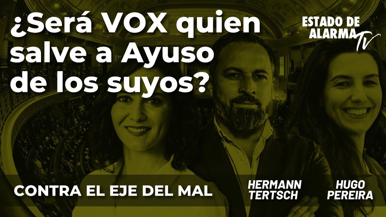 Contra el Eje del Mal: ¿Será VOX quien salve a Ayuso de los suyos? Hugo Pereira y Hermann Tertsch