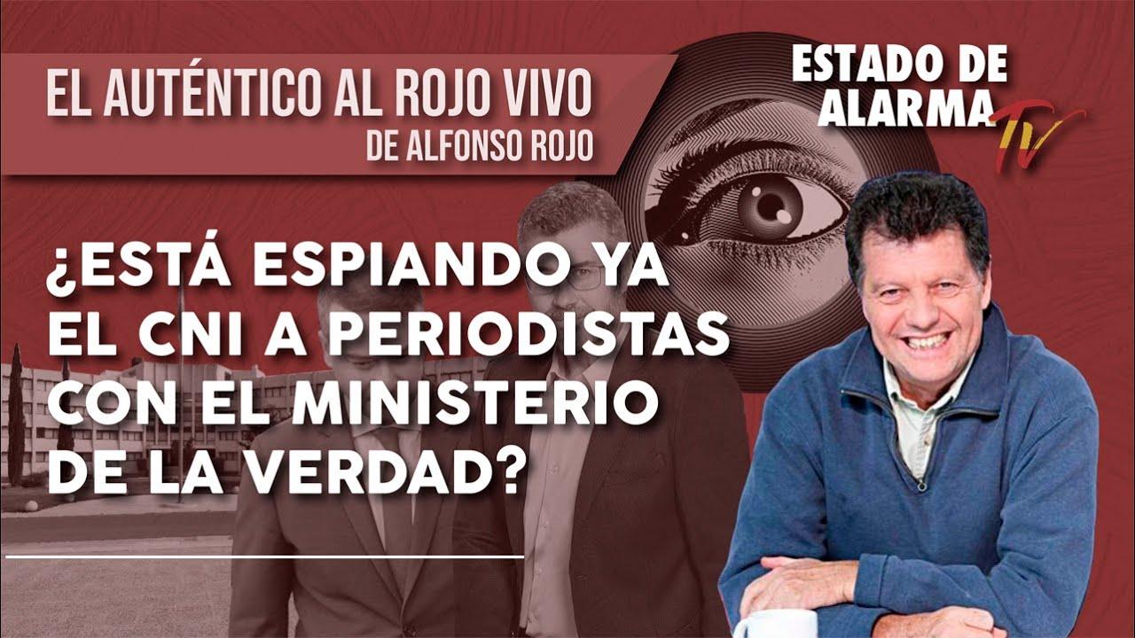 AL ROJO VIVO: ¿ Está ESPIANDO ya el CNI  a PERIODISTAS con el ministerio de la VERDAD?