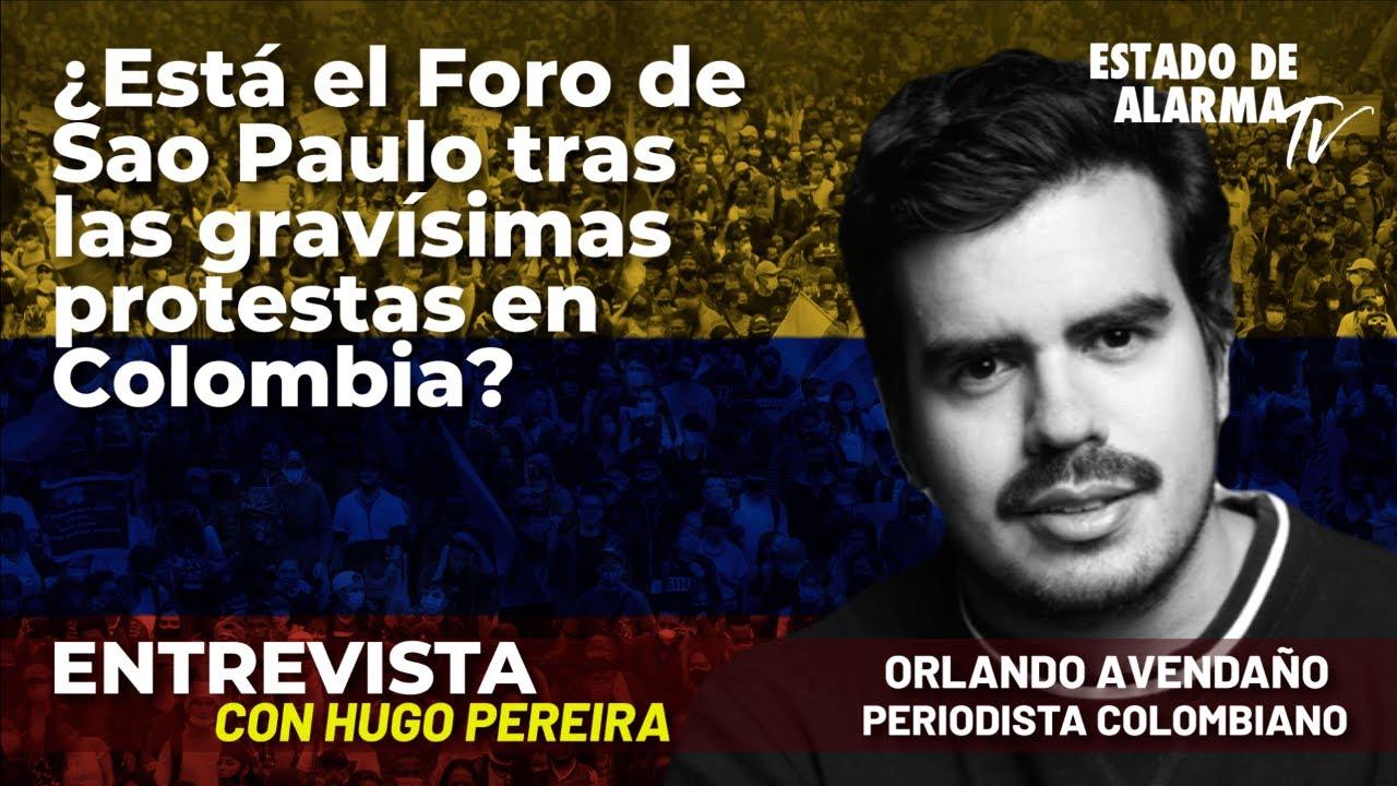 Entrevista a Avendaño. ¿Está el Foro de Sao Paulo tras las gravísimas protestas en Colombia?