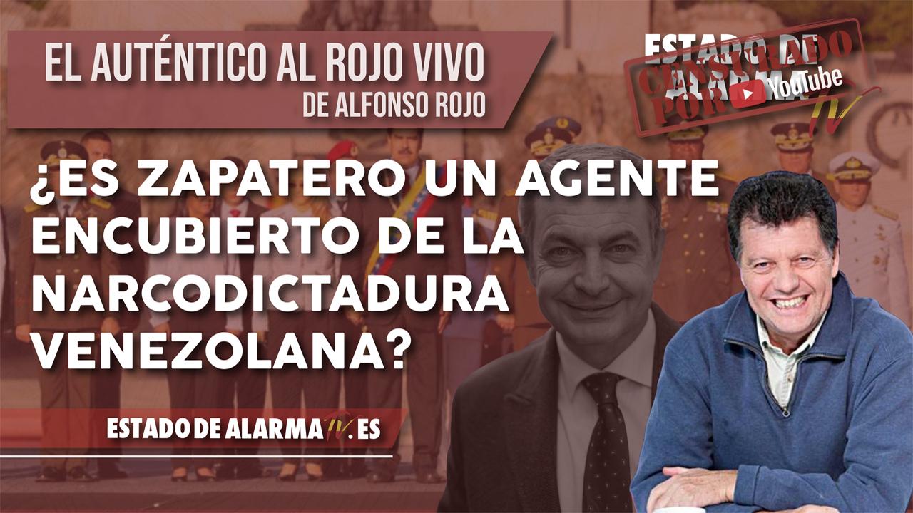 ¿Es ZAPATERO un AGENTE ENCUBIERTO de la NARCODICTADURA VENEZOLANA? El Auténtico Al Rojo Vivo