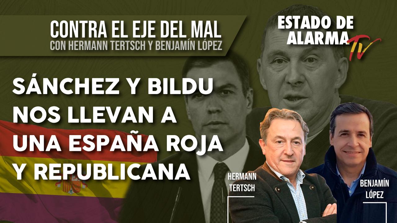 Contra el EJE del MAL: SÁNCHEZ y BILDU nos llevan a una España ROJA y REPUBLICANA