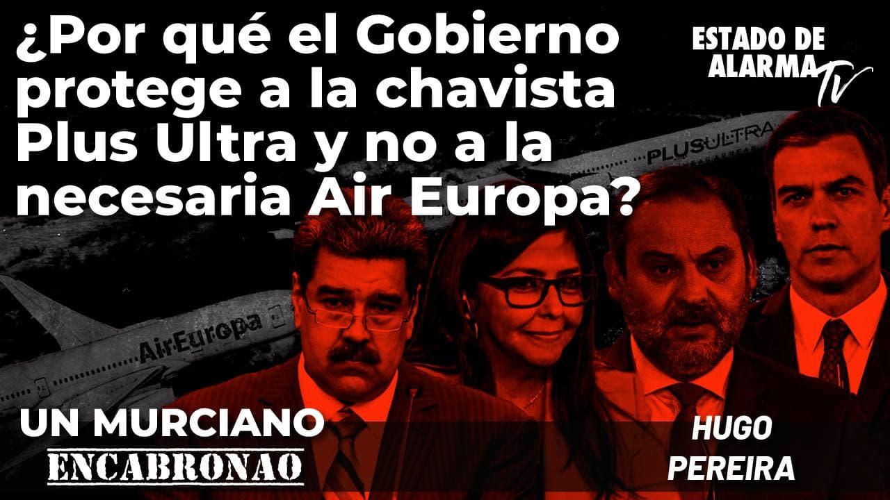Un Murciano Encabronao: ¿Por qué el Gobierno protege a la chavista Plus Ultra y no a... Air Europa?